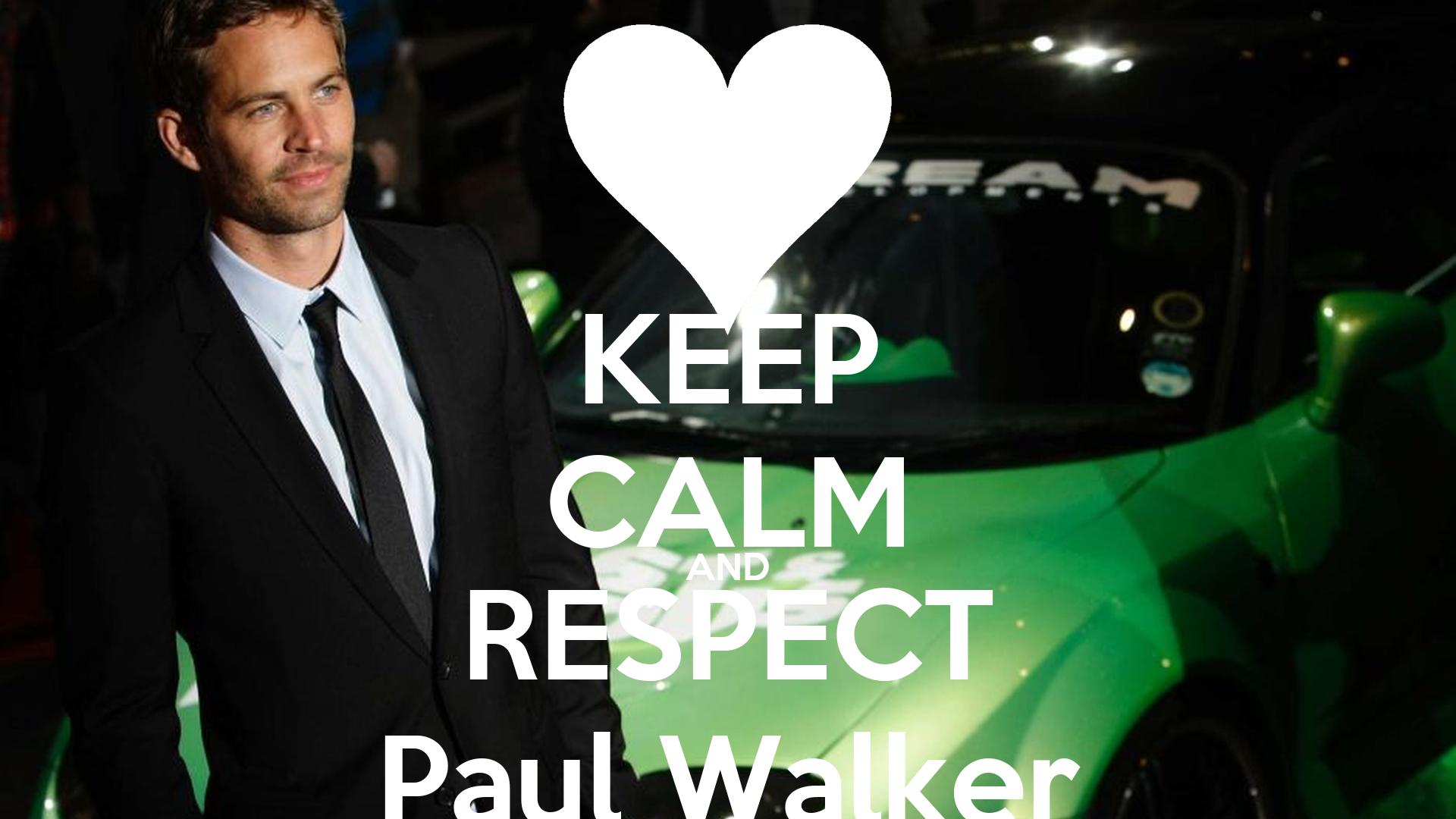 KEEP CALM AND RESPECT Paul Walker