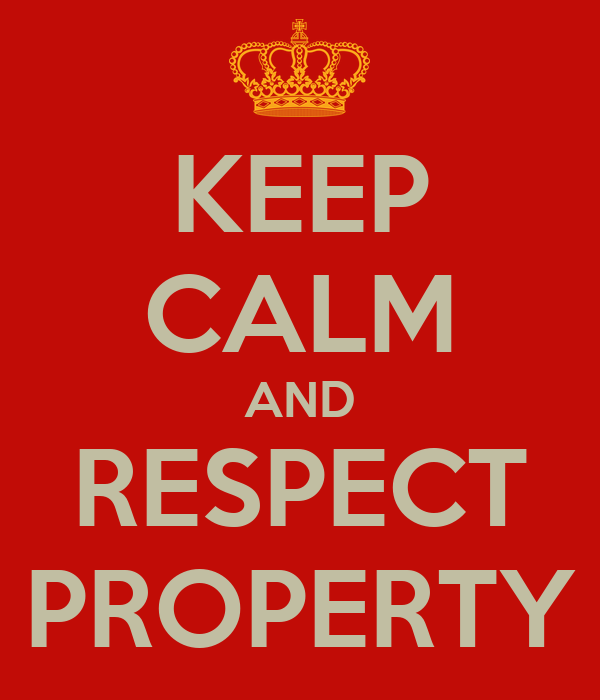 KEEP CALM AND RESPECT PROPERTY Respect Property