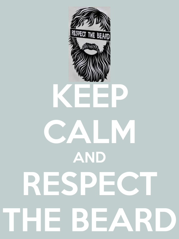 KEEP CALM AND RESPECT THE BEARD Poster | david | Keep Calm ...
