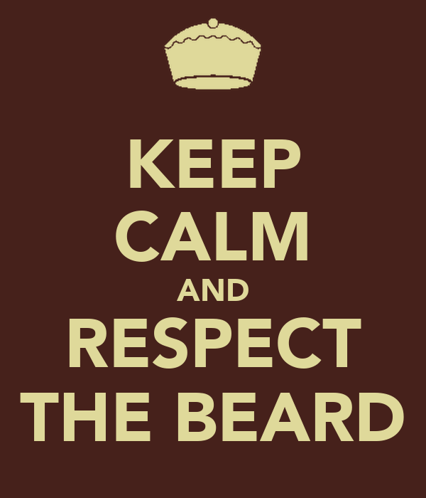 KEEP CALM AND RESPECT THE BEARD - KEEP CALM AND CARRY ON ...