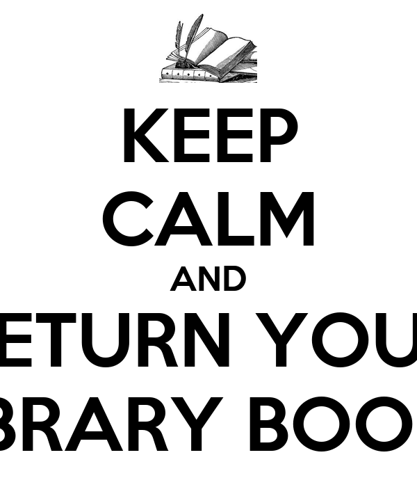 KEEP CALM AND RETURN YOUR LIBRARY BOOKS - KEEP CALM AND CARRY ON Image ...: www.keepcalm-o-matic.co.uk/p/keep-calm-and-return-your-library-books-5