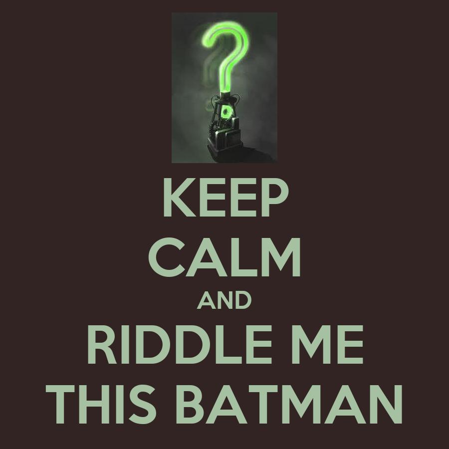 Riddle me this Batman. Keep-calm-and-riddle-me-this-batman