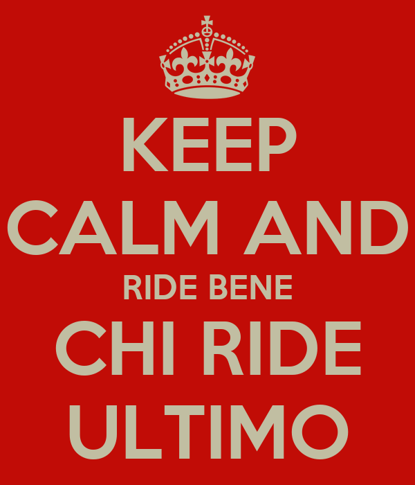 keep-calm-and-ride-bene-chi-ride-ultimo-