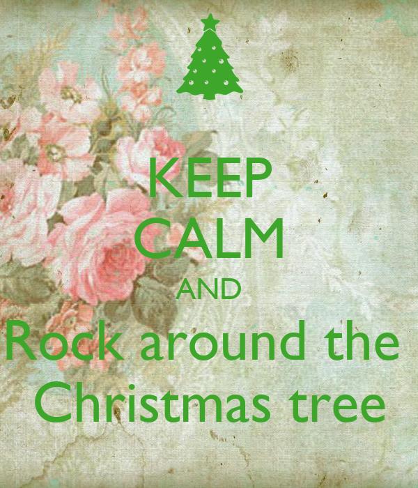 KEEP CALM AND Rock around the Christmas tree - KEEP CALM ...
