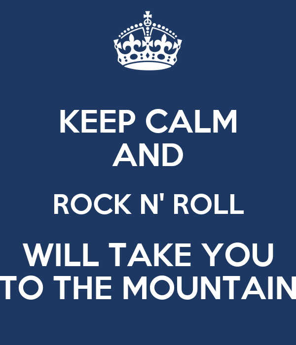 keep calm and rock n 39 roll will take you to the mountain
