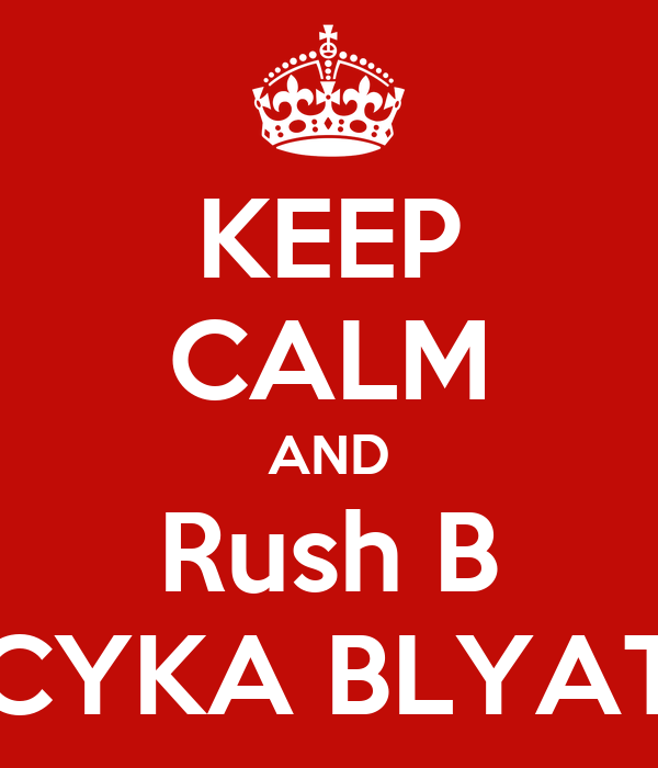 http://sd.keepcalm-o-matic.co.uk/i/keep-calm-and-rush-b-cyka-blyat.png