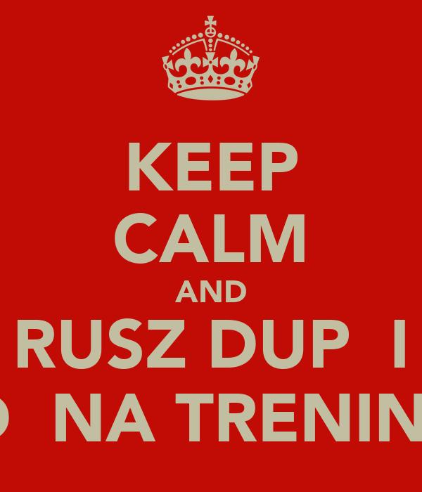 Keep Calm And Rusz Dupę I Idź Na Trening Poster Wiktoria
