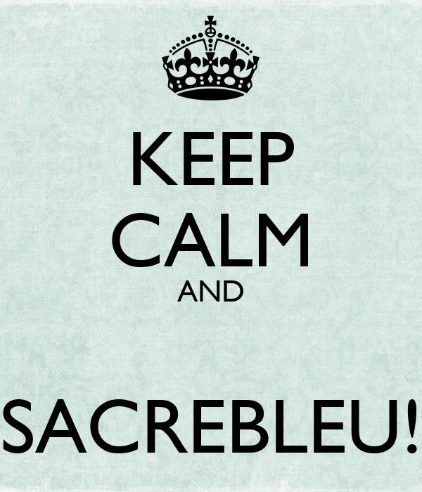 (Re)[Présentation du Tigre], du Kalthu, de la néo-philosophie kalthuienne.  - Page 2 Keep-calm-and-sacrebleu-2