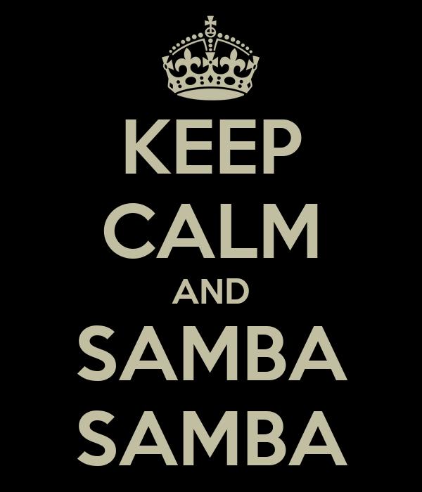 KEEP CALM AND SAMBA  SAMBA
