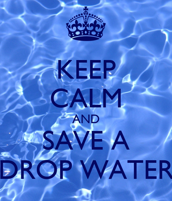 KEEP CALM AND SAVE A DROP WATER - KEEP CALM AND CARRY ON Image ...: keepcalm-o-matic.co.uk/p/keep-calm-and-save-a-drop-water-7
