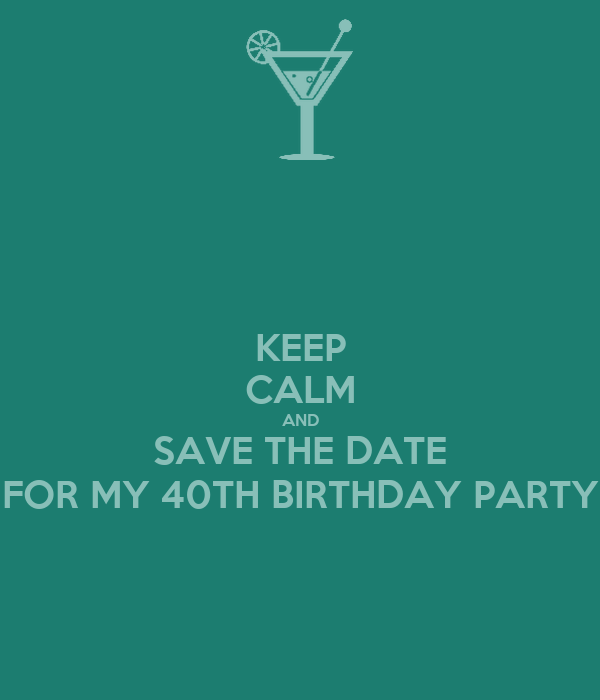 Keep Calm And Save The Date For My 40th Birthday Party Poster