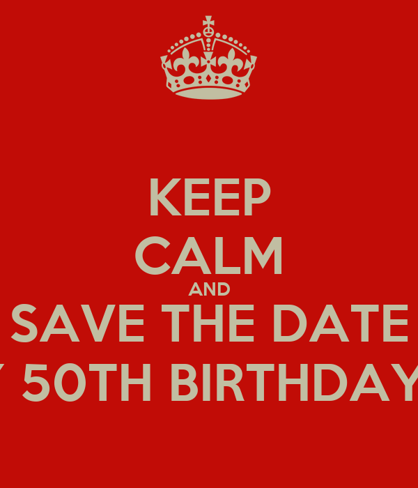 Keep Calm And Save The Date For My 50th Birthday Party Poster
