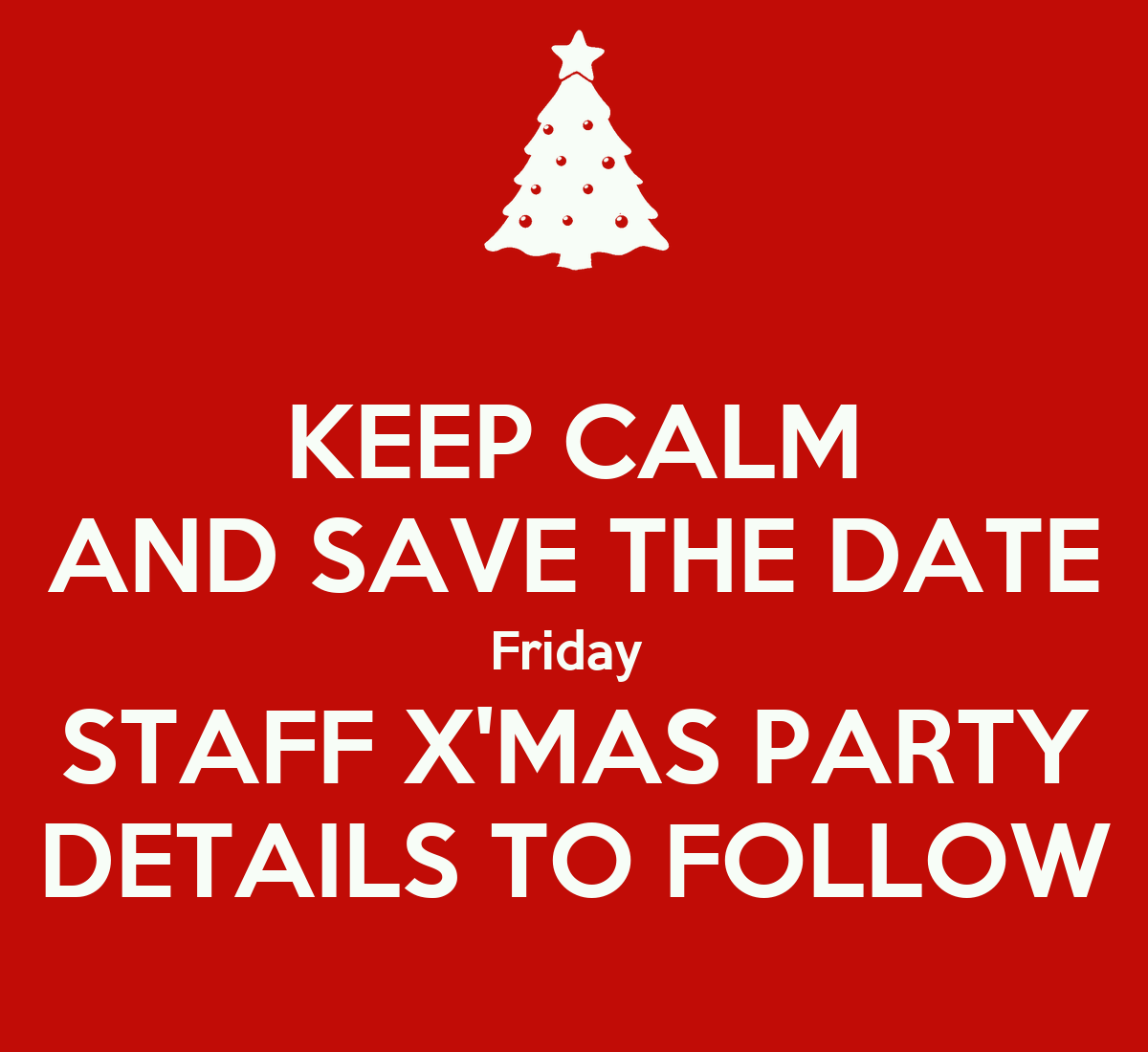 KEEP CALM AND SAVE THE DATE Friday STAFF X'MAS PARTY DETAILS TO FOLLOW ...: keepcalm-o-matic.co.uk/p/keep-calm-and-save-the-date-friday-staff...