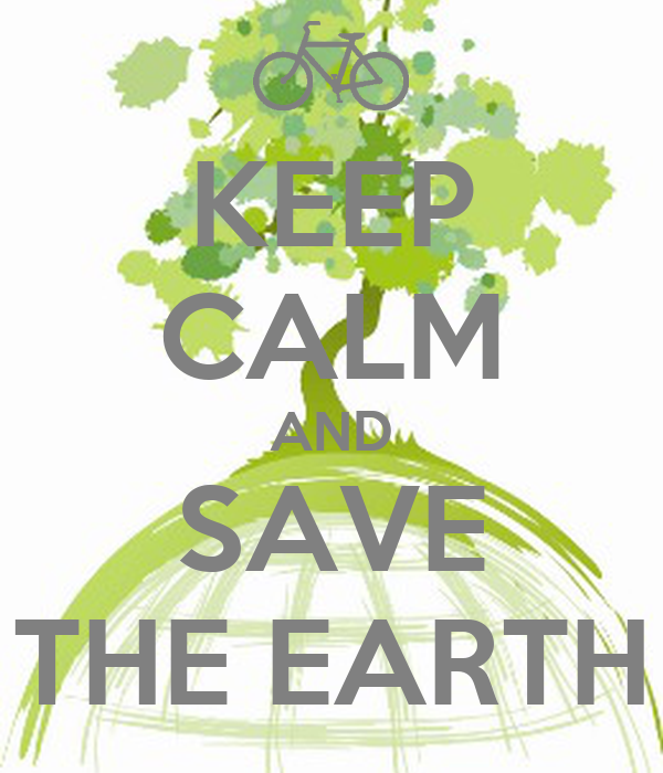 KEEP CALM AND SAVE THE EARTH Poster | DreamSomeday | Keep Calm-o-Matic
