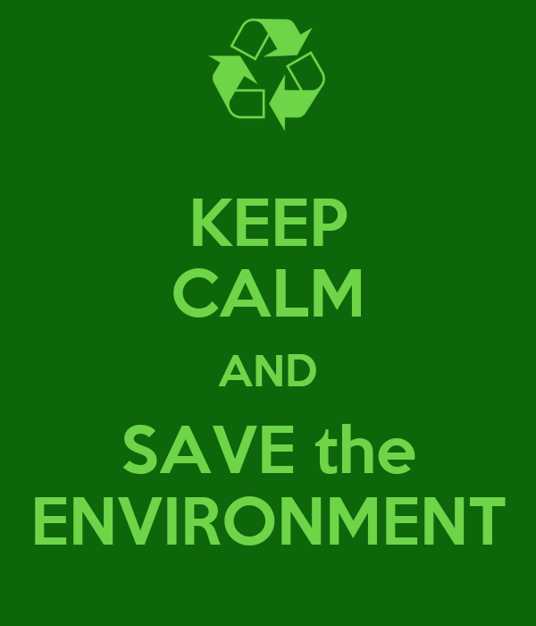Save The Environment Pictures Keep calm and save the environment ...