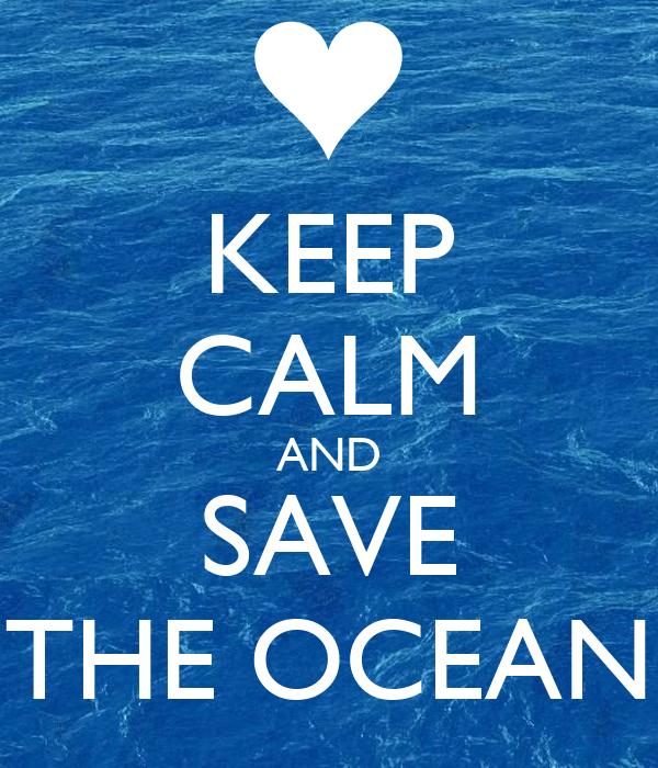 KEEP CALM AND SAVE THE OCEAN Poster | laptitecerise | Keep Calm-o ...
