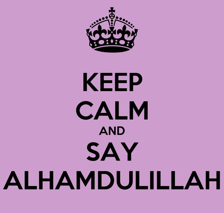 http://sd.keepcalm-o-matic.co.uk/i/keep-calm-and-say-alhamdulillah-5.png