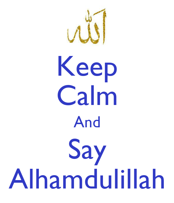 http://sd.keepcalm-o-matic.co.uk/i/keep-calm-and-say-alhamdulillah-7.png