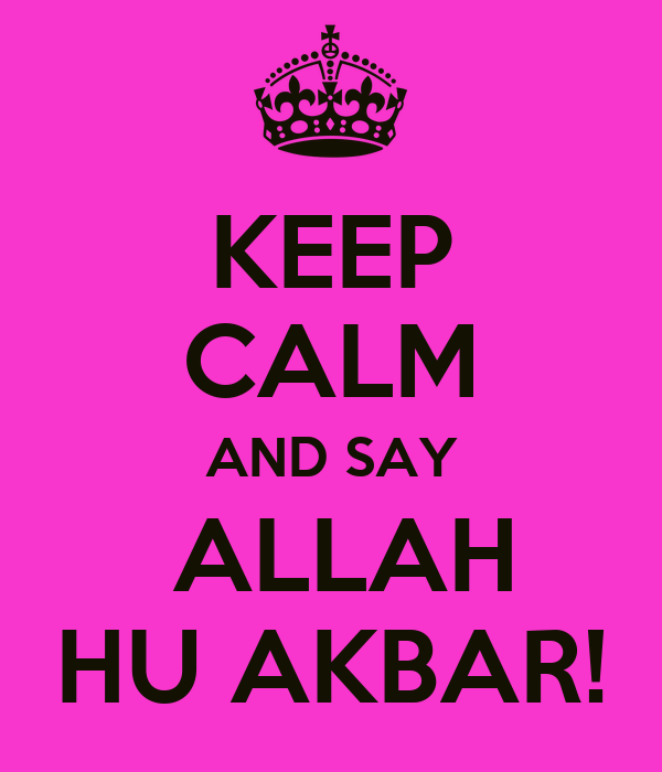 http://sd.keepcalm-o-matic.co.uk/i/keep-calm-and-say-allah-hu-akbar-3.png