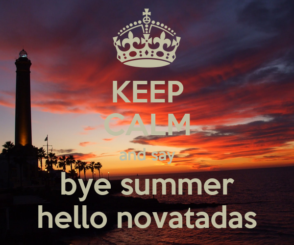 KEEP CALM and say bye summer hello novatadas Poster  paco  Keep Calm-o-Matic