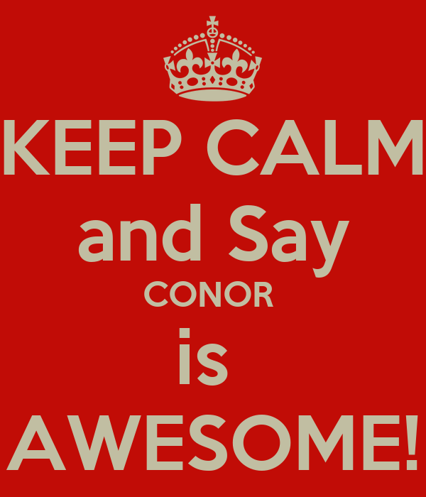 Keep Calm And Say Conor Is Awesome Keep Calm And Carry