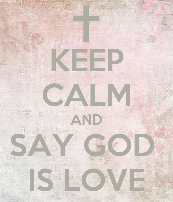 God Says Love: KEEP CALM AND SAY GOD IS LOVE Poster