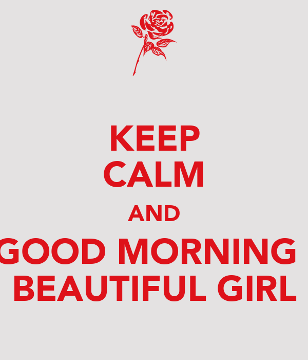 Keep Calm And Say Good Morning To A Beautiful Girl Poster Ken