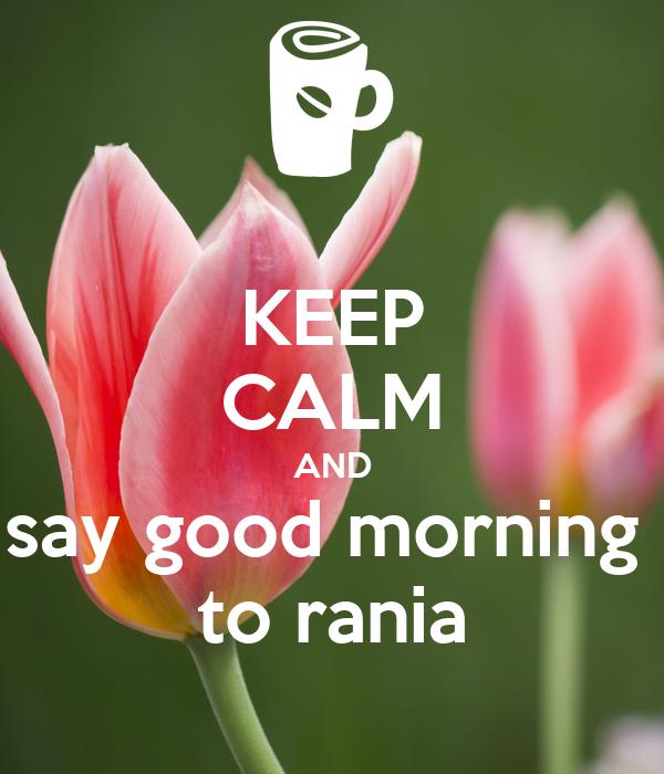 Keep Calm And Say Good Morning To Rania Poster Tarek Keep Calm O