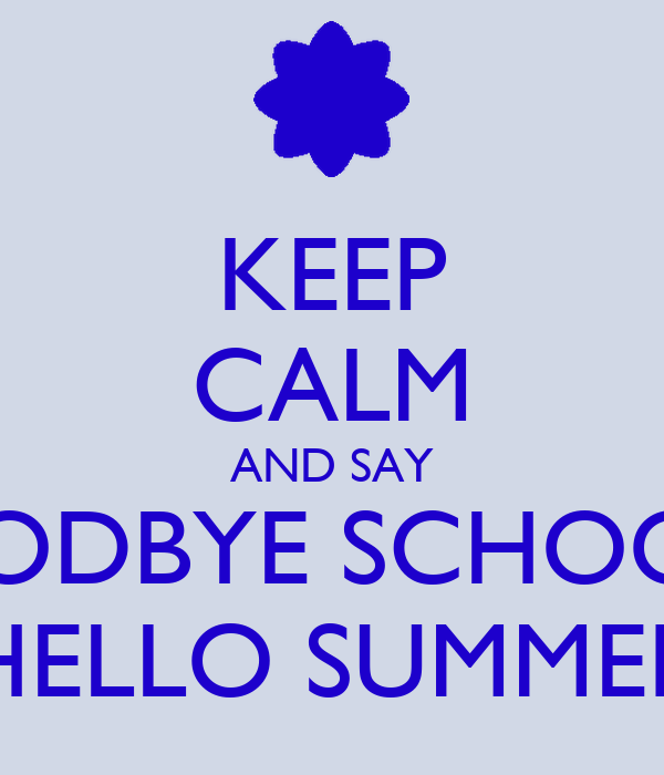 KEEP CALM AND SAY GOODBYE SCHOOL & HELLO SUMMER Poster  zanaa  Keep Cal...