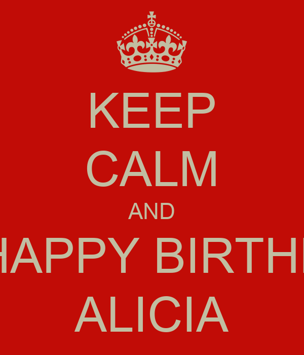 KEEP CALM AND SAY HAPPY BIRTHDAY 2 ALICIA Poster