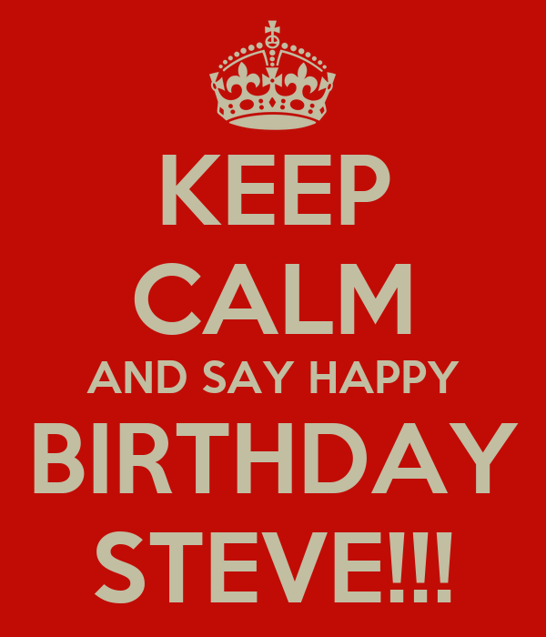 keep calm and say happy birthday steve keep calm and. Black Bedroom Furniture Sets. Home Design Ideas