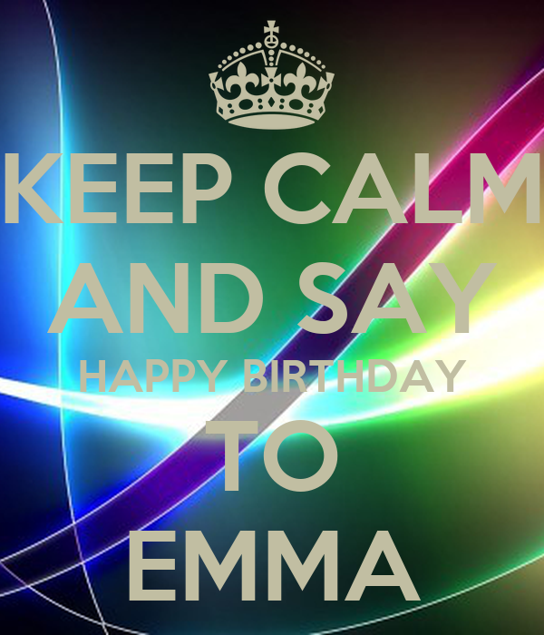 KEEP CALM AND SAY HAPPY BIRTHDAY TO EMMA Poster