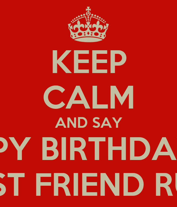 keep calm and say happy birthday to my best friend rugved