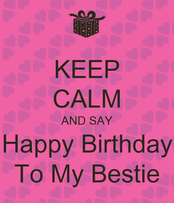 KEEP CALM AND SAY Happy Birthday To My Bestie Poster