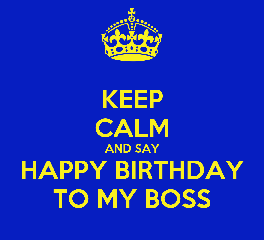 KEEP CALM AND SAY HAPPY BIRTHDAY TO MY BOSS Poster
