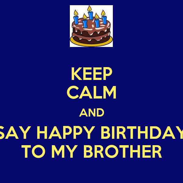 KEEP CALM AND SAY HAPPY BIRTHDAY TO MY BROTHER Poster