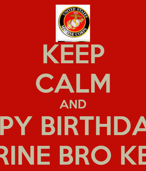 KEEP CALM AND SAY HAPPY BIRTHDAY TO MY MARINE BRO KEVIN