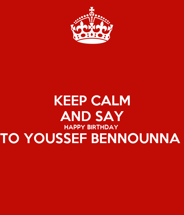 Keep Calm And Say Happy Birthday To Youssef Bennounna Poster Sami