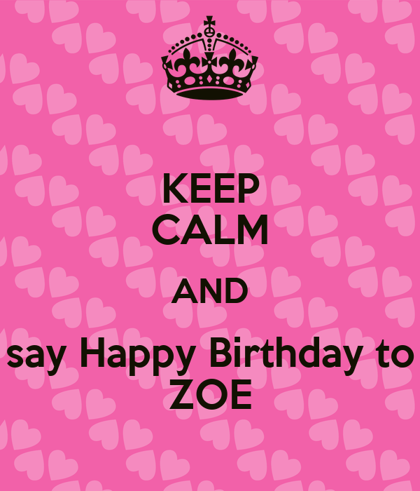KEEP CALM AND Say Happy Birthday To ZOE Poster