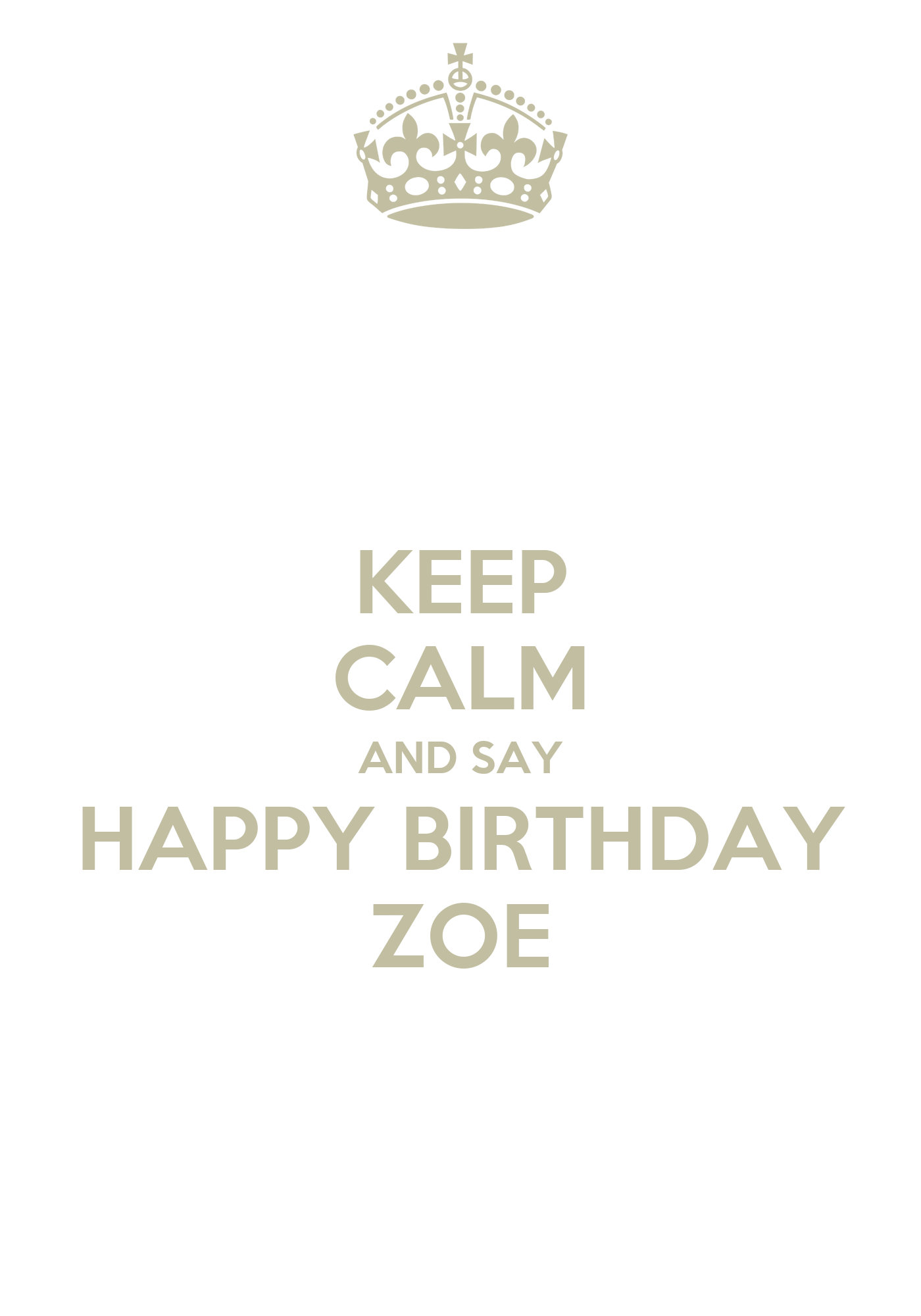 keep calm and say happy birthday zoe poster zoe keep calm o matic. Black Bedroom Furniture Sets. Home Design Ideas