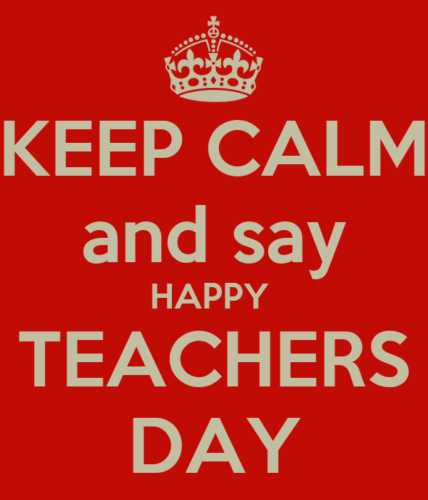 http://sd.keepcalm-o-matic.co.uk/i/keep-calm-and-say-happy-teachers-day.png