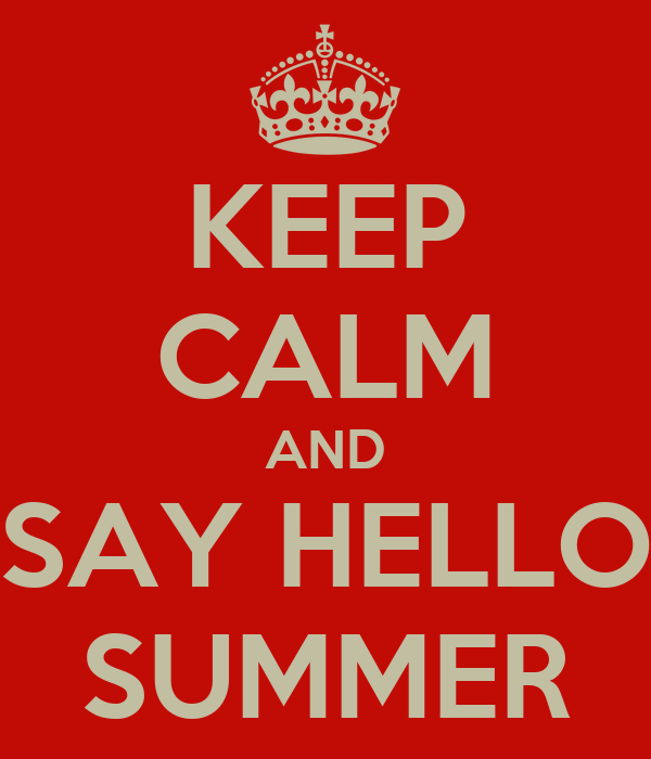 KEEP CALM AND SAY HELLO SUMMER - KEEP CALM AND CARRY ON Image Generator