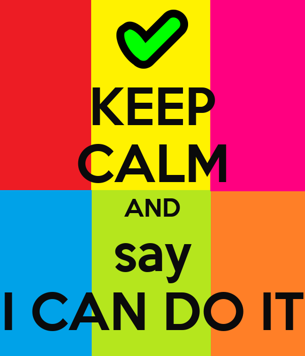 KEEP CALM AND say I CAN DO IT Poster | i can do it | Keep ...