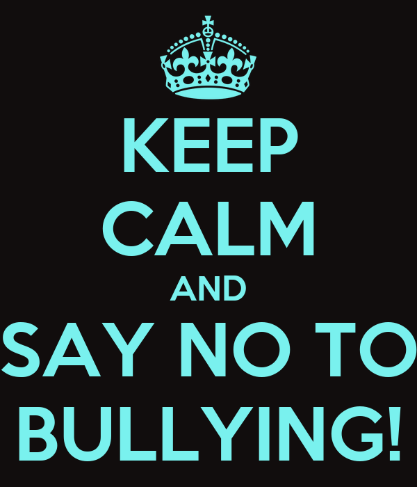 KEEP CALM AND SAY NO TO BULLYING! Poster | JAKE FOSTER ...