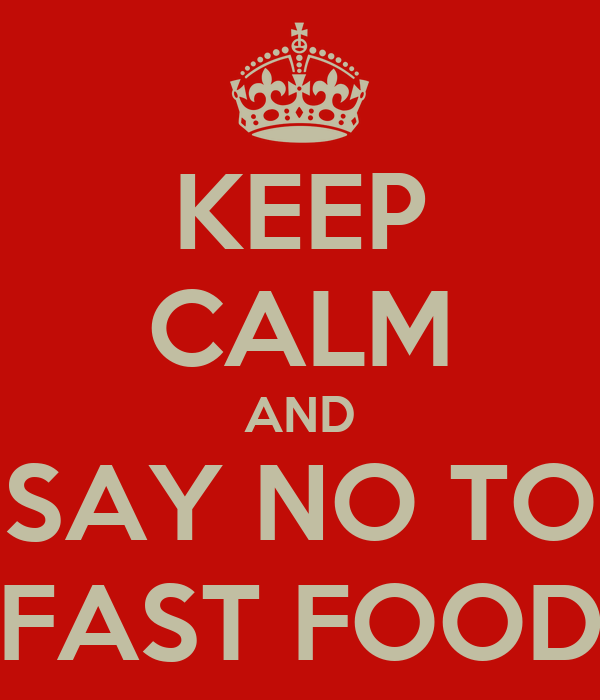 KEEP CALM AND SAY NO TO FAST FOOD Poster | Justin | Keep ...