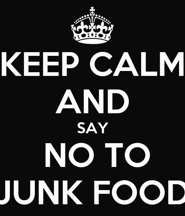 KEEP CALM AND SAY NO TO JUNK FOOD Poster | ARYA | Keep Calm