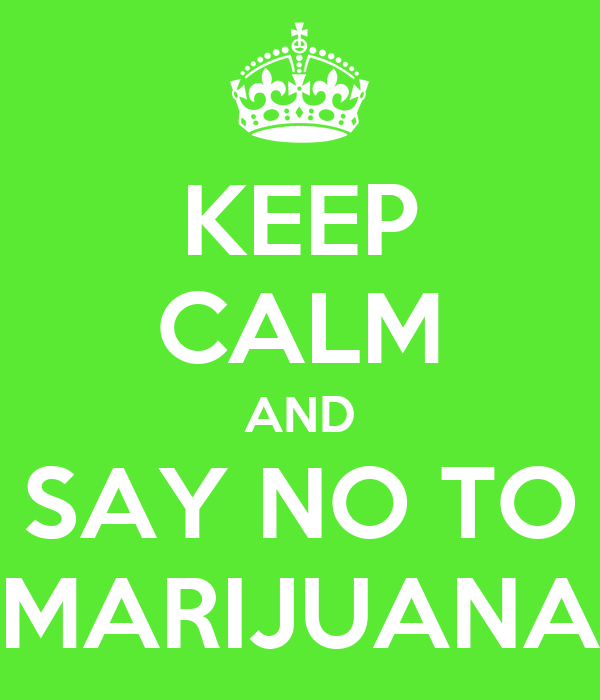 KEEP CALM AND SAY NO TO MARIJUANA Poster | Always Right