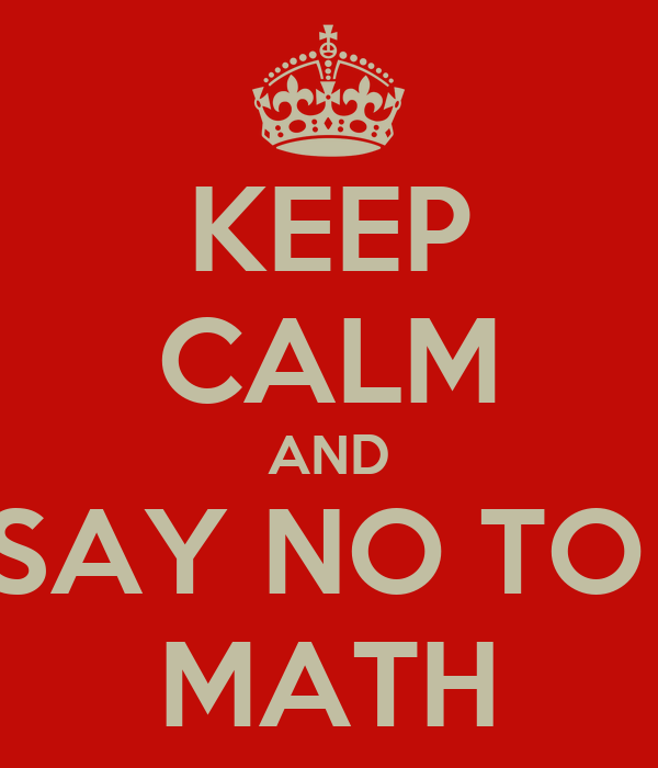 Keep Calm And Say No To Math 3 on Year 9 Maths