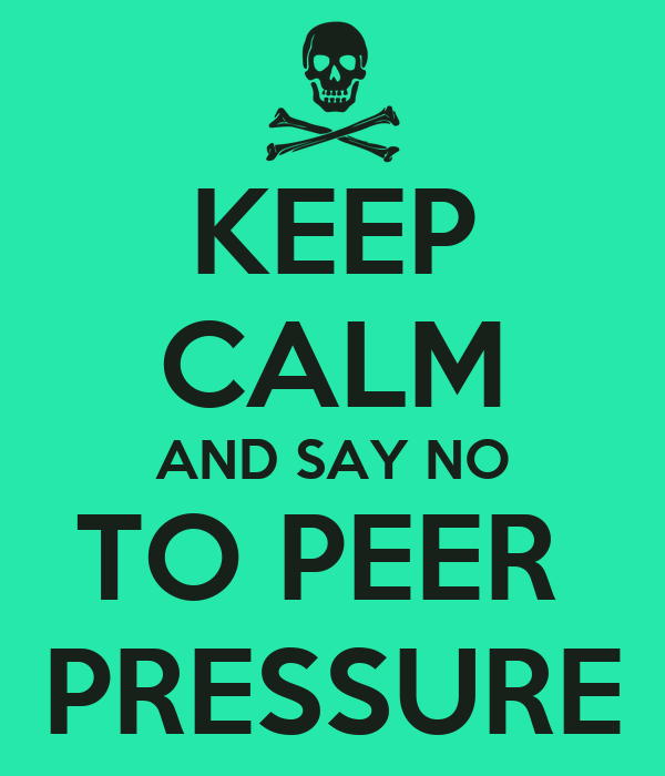 KEEP CALM AND SAY NO TO PEER PRESSURE Poster