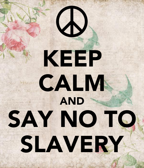 keep calm and say no to slavery poster ice214 keep